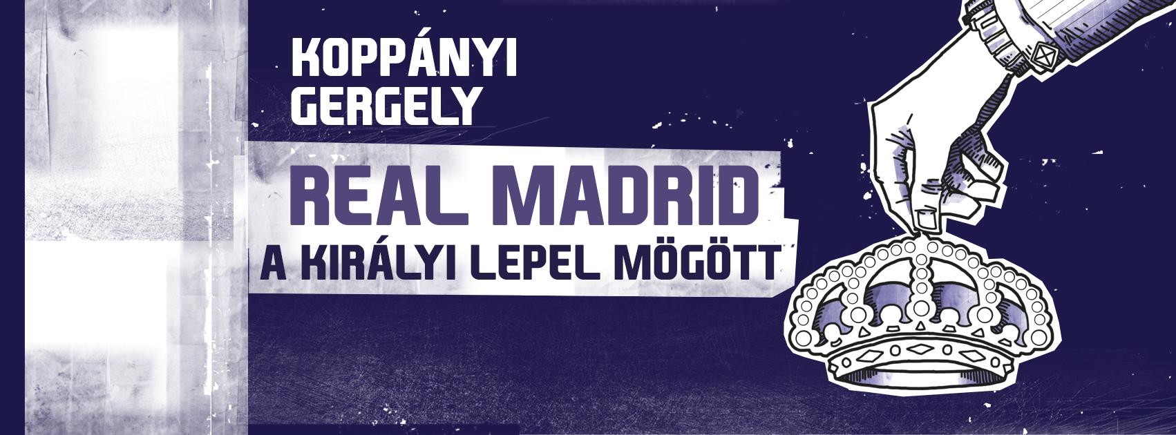 Real Madrid: A királyi lepel mögött